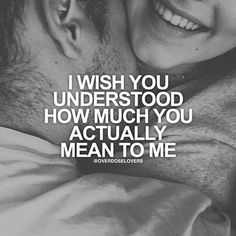 I wish you understood how much you actually mean to me Happy Couple Quotes, Love Husband Quotes, True Love Quotes, Romantic Love Quotes, Love Quotes For Him, Strong Quotes, Faith Quotes, Life Quotes, I Do Love You