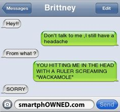 Embarrassing Texts From Parents | Brittneyhey!! | don't talk to me ,i still have a headache | from what ...
