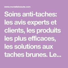 Soins anti-taches: les avis experts et clients, les produits les plus efficaces, les solutions aux taches brunes. Les conseils pour se débarrasser des problèmes de pigmentation.
