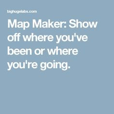 Map Maker: Show off where you've been or where you're going.