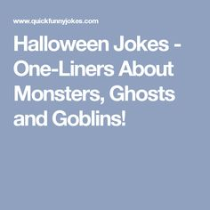 Halloween Jokes - One-Liners About Monsters, Ghosts and Goblins!