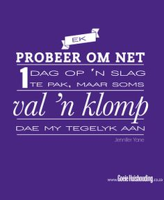 Ek probeer om net een dag op 'n slag te pak maar. Jesus Quotes, Wise Quotes, Funny Quotes, Qoutes, Afrikaanse Quotes, Proverbs Quotes, Good Housekeeping, Inspirational Thoughts, Friendship Quotes