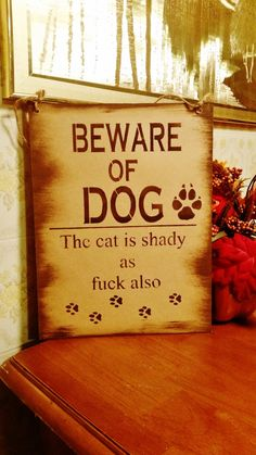 BEWARE of dog the cat is shady as fuck also by TwigzAndDaisies