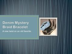 Going to turn those jeans into shorts? Don't throw the legs away! Make a matching bracelet.  After having made these mystery braids in leather, I thou...