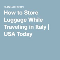 How to Store Luggage While Traveling in Italy | USA Today