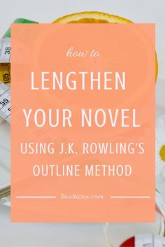 What if your novel is too short? Using Rowling& outline method, you can identify and fill in the holes in your story.