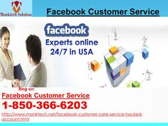 Will I get Facebook Customer Service team? Call 1-850-366-6203 Yes, you will definitely get the services from our Facebook Customer Service team where you will be able to eliminate all your minor Facebook issues on your own. So, place a call at 1-850-366-6203 where you will be connected to our techies who will handle all the major Facebook issues to make your way easier. You can also visit our website http://www.monktech.net/facebook-customer-care-service-hacked-account.html