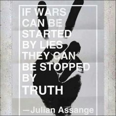 If wars can be started by lies, they can be stopped by truth - julian assange