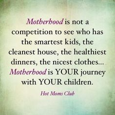 mommy competition? Lord, remind me daily not to be csught in the snare of comparison in motherhood, womanhood or any other hood. Amen.