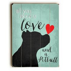 Love And A Pit Bull by Artist Ginger Oliphant Wood Sign – etriggerz.com