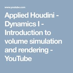 Applied Houdini - Dynamics I version - Introduction to volume simulation and rendering