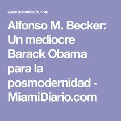 Alfonso M. Becker: Un mediocre Barack Obama para la posmodernidad - MiamiDiario.com