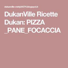DukanVille Ricette Dukan: PIZZA _PANE_FOCACCIA