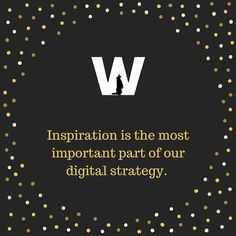 #Inspiration is the most important part of our digital strategy. #socialmedia #digitalmarketing