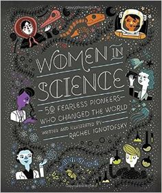 Women in Science: 50 Fearless Pioneers Who Changed the World: Rachel Ignotofsky: 9781607749769: Amazon.com: Books