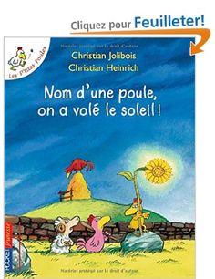 Les P'tites Poules - Nom d'une poule, on a volé le soleil ! - Christian JOLIBOIS, Christian HEINRICH - Amazon.fr - Livres