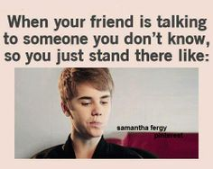 when your friend is talking to someone you dont no and you just stand there like... #quote
