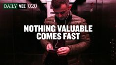 NOTHING VALUABLE COMES FAST   DailyVee 020
