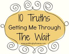"10 Truths Helping Me Through the Wait | Walking by the Way ""Just wrote these out and put them on a ring, as reminders :)"""