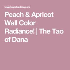 Peach & Apricot Wall Color Radiance! | The Tao of Dana