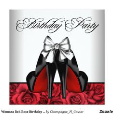 "Womans Red Rose Birthday Party Card Elegant red rose high heel shoes woman's any number birthday party invitation. This cute woman's red rose and black birthday party invitation is easily customized for your event by simply choosing the ""Customize it!"" button to begin adding your event details, font style, font size & color, and wording. Please note - all of the stickers, cards and invitation designs you will find on Zazzle are printed graphics with no actual jewels, bows, raised, embossed…"