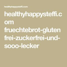 healthyhappysteffi.com fruechtebrot-glutenfrei-zuckerfrei-und-sooo-lecker