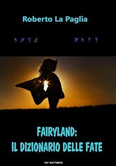 Fairyland: il dizionario delle Fate di Roberto La Paglia, http://www.amazon.it/dp/B00SDKSERA/ref=cm_sw_r_pi_dp_Os4Uub0GE1Q99