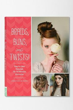 Hmm.. May need this... Braids, Buns, and Twists! Step-by-Step Tutorials for 80 Fabulous Hairstyles By Christina Butcher  - Urban Outfitters