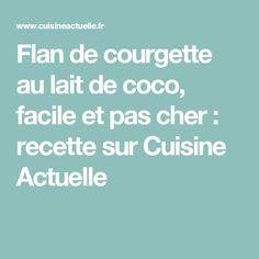 Flan de courgette au lait de coco, facile et pas cher : recette sur Cuisine Actuelle