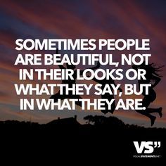 Sometimes people are beautiful, not in their looks or what they say, but in what they are. - VISUAL STATEMENTS®