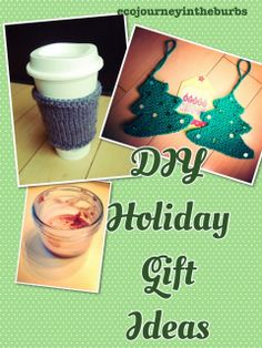 Green, crafty, homemade gifts to make when you need a quick gift.  #green #eco #craft #gift #holiday  Eco Journey in the Burbs: DIY Holiday Gift Ideas