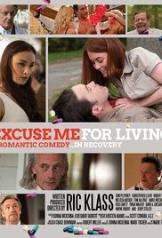 Excuse Me For Living Movie. A charming, suicidal druggie must obey his rehab-clinic's demand to lead a seniors men's group or face incarceration and lose the love of his psychiatrist's daughter.