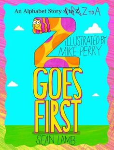 """Read """"Z Goes First An Alphabet Story Z-to-A"""" by Sean Lamb available from Rakuten Kobo. The letter Z is tired of being in last place—she wants to go first! Mike Perry, New Books, Lamb, How To Look Better, Best Friends, Neon Signs, Lettering, Reading, Cover"""