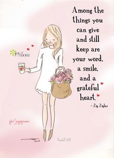 Among the things you can give and still keep are your word, a smile, and a grateful heart. ~ Zig Ziglar <3 Illustration courtesy of Rose Hill Designs: https://www.facebook.com/pages/Rose-Hill-Designs-by-Heather-Stillufsen/108858199201084 <3 Join us on Joy of Mom for more beautiful words of inspiration! <3 https://www.facebook.com/joyofmom #inspirationalquotes #gratitude #joyofmom