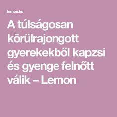A túlságosan körülrajongott gyerekekből kapzsi és gyenge felnőtt válik – Lemon