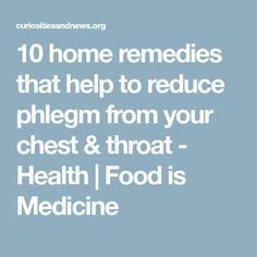 10 home remedies that help to reduce phlegm from your chest & throat - Health | Food is Medicine