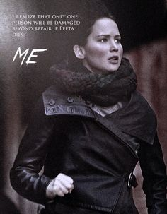 """I realize that only one person will be damaged beyond repair if Peeta dies. Me."" - Katniss (Catching Fire)"