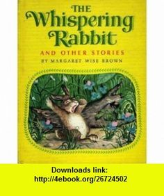 The Whispering Rabbit and Other Stories Margaret Wise Brown, Garth Williams, Lillian Obligado ,   ,  , ASIN: B000FD24QA , tutorials , pdf , ebook , torrent , downloads , rapidshare , filesonic , hotfile , megaupload , fileserve