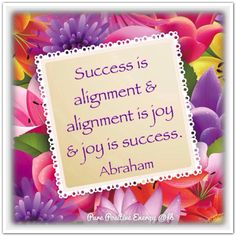 Success is alignment and alignment is joy and joy is success. Abraham-Hicks Quotes (AHQ2787) #alignment #workshop
