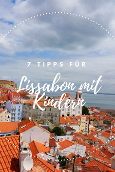 7 Tipps für ein Wochenende in Lissabon mit Kindern