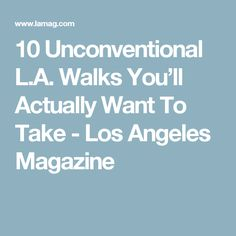 10 Unconventional L.A. Walks You'll Actually Want To Take - Los Angeles Magazine