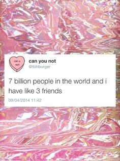 7 billion people friends funny quotes quote best friends lol friendship quotes funny quote funny quotes humor