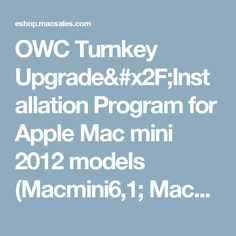 OWC Turnkey Upgrade/Installation Program for Apple Mac mini 2012 models (Macmini6,1; Macmini6,2;) - add Solid State Drive (SSD), upgrade memory, add a second drive, replace a drive, and/or additional options