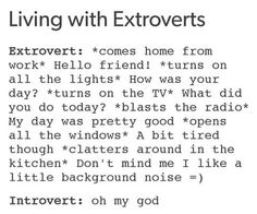 haha! this made me laugh. but really though, extroverts are awesome i think.