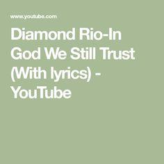 Diamond Rio-In God We Still Trust (With lyrics) - YouTube Be Still, Rio, Trust, Lyrics, Sayings, Diamond, Music, Youtube, Collage