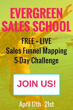 [EVERGREEN SALES SCHOOL} Join the FREE + LIVE event April 17-21 and create your sales funnel map during this 5-Day Challenge!