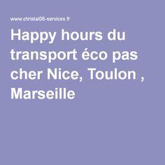 Happy hours du transport éco pas cher Nice, Toulon , Marseille