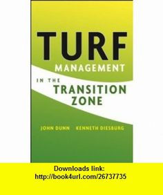 Turf Management in the Transition Zone (9780471476092) John Dunn, Kenneth Diesburg , ISBN-10: 0471476099  , ISBN-13: 978-0471476092 ,  , tutorials , pdf , ebook , torrent , downloads , rapidshare , filesonic , hotfile , megaupload , fileserve
