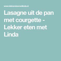 Lasagne uit de pan met courgette - Lekker eten met Linda