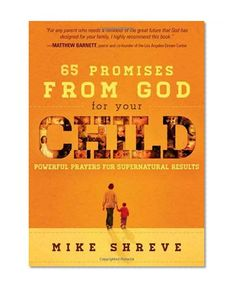 65 Promises from God for Your Child: Powerful Prayers for Supernatural Results/Mike Shreve
